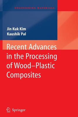 Recent Advances in the Processing of Wood-Plastic Composites - Kim, Jin Kuk, and Pal, Kaushik