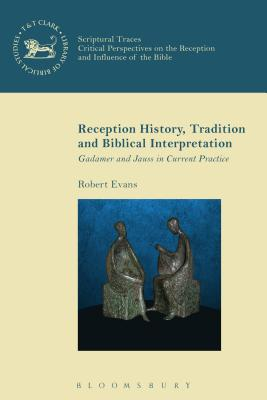 Reception History, Tradition and Biblical Interpretation: Gadamer and Jauss in Current Practice - Evans, Robert, and Mein, Andrew (Editor), and Camp, Claudia V (Editor)