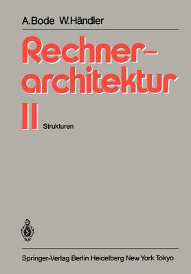 Rechnerarchitektur II: Strukturen - Bode, Arndt, and H?ndler, Wolfgang
