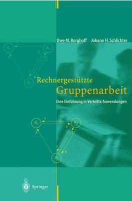 Rechnergesta1/4tzte Gruppenarbeit: Eine Einfa1/4hrung in Verteilte Anwendungen - Borghoff, Uwe M, and Schlichter, Johann H