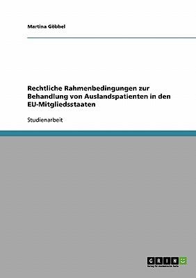 Rechtliche Rahmenbedingungen Zur Behandlung Von Auslandspatienten in Den Eu-Mitgliedsstaaten - Gobbel, Martina