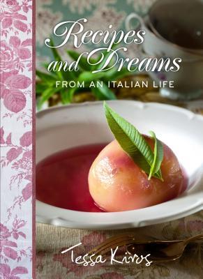 Recipes and Dreams from an Italian Life - Kiros, Tessa
