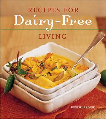 Recipes for Dairy-Free Living - Jardine, Denise, and Kopp, Caroline (Photographer)