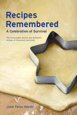 Recipes Remembered: A Celebration of Survival: The Remarkable Stories and Authentic Recipes of Holocaust Survivors - Hersh, June Feiss