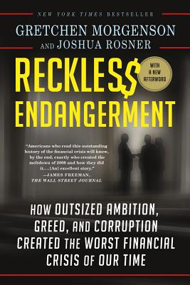 Reckless Endangerment: How Outsized Ambition, Greed, and Corruption Created the Worst Financial Crisis of Our Time - Morgenson, Gretchen, and Rosner, Joshua
