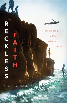 Reckless Faith: Embracing a Life Without Limits - Harney, Kevin G