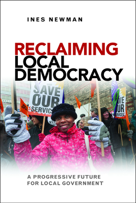 Reclaiming local democracy: A progressive future for local government - Newman, Ines