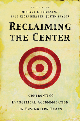 Reclaiming the Center: Confronting Evangelical Accommodation in Postmodern Times - Erickson, Millard J, and Taylor, Justin (Editor), and Helseth, Paul Kjoss (Editor)