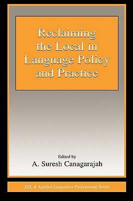 Reclaiming the Local in Language Policy and Practice - Canagarajah, A Suresh (Editor)