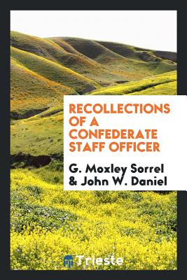 Recollections of a Confederate Staff Officer - Sorrel, G Moxley, and Daniel, John W