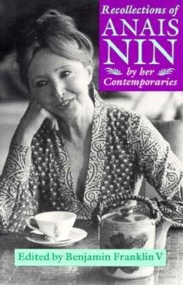 Recollections of Anais Nin: By Her Contemporaries - Franklin, Benjamin (Editor)