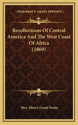 Recollections of Central America and the West Coast of Africa (1869) - Foote, Mrs Henry Grant