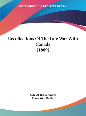 Recollections of the Late War with Canada (1889) - One of the Survivors, and Rollins, Frank West