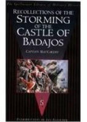 Recollections of the Storming of the Castle of Badajos - MacCarthy, Captain, and Fletcher, Ian (Introduction by)