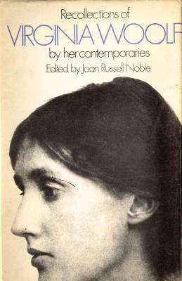 Recollections of Virginia Woolf - West, Rebecca (Contributions by), and Eliot, T. S. (Contributions by), and Noble, Joan Russell (Editor)