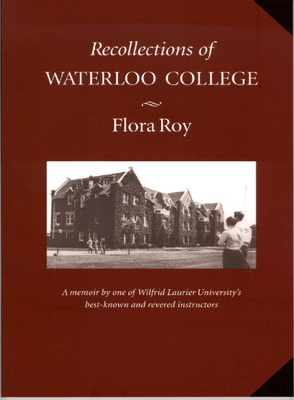 Recollections of Waterloo College - Roy, Flora