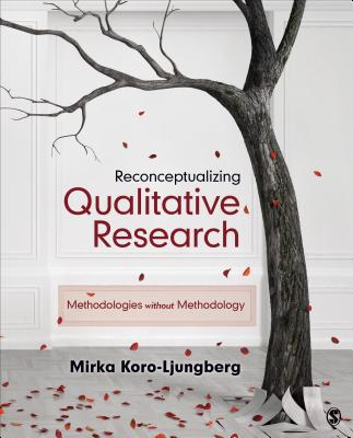 Reconceptualizing Qualitative Research: Methodologies Without Methodology - Koro-Ljungberg, Mirka, Dr.