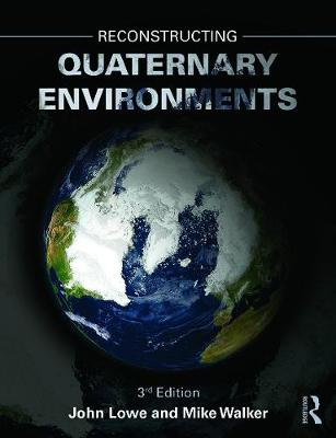 Reconstructing Quaternary Environments - Lowe, John J, and Walker, Mike, and Walker, Michael J C
