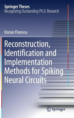 Reconstruction, Identification and Implementation Methods for Spiking Neural Circuits - Florescu, Dorian
