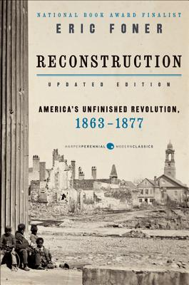 Reconstruction Updated Edition: America's Unfinished Revolution, 1863-1877 - Foner, Eric