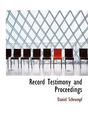 Record Testimony and Proceedings - Schrumpf, Daniel