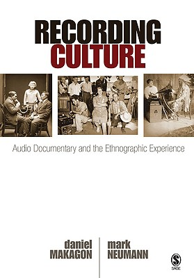 Recording Culture: Audio Documentary and the Ethnographic Experience - Makagon, Daniel