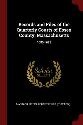 Records and Files of the Quarterly Courts of Essex County, Massachusetts: 1680-1683 - Massachusetts County Court (Essex Co ) (Creator)