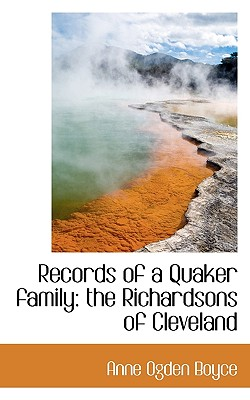 Records of a Quaker Family: The Richardsons of Cleveland - Boyce, Anne Ogden