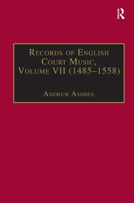 Records of English Court Music: 1485-1558 Volume 7 - Ashbee, Andrew, Dr. (Editor)