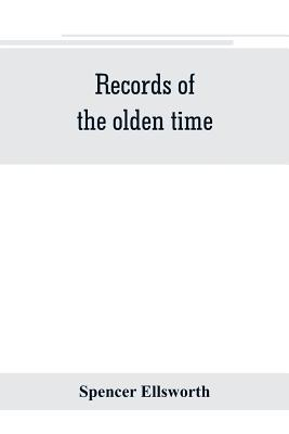 Records of the olden time; or, Fifty years on the prairies. Embracing sketches of the discovery, exploration and settlement of the country, the organization of the counties of Putnam and Marshall, incidents and reminiscences connected therewith... - Ellsworth, Spencer