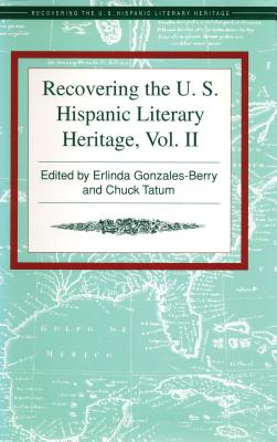 Recovering the U.S. Hispanic Literary Heritage - Gonzales-Berry, Erlinda (Editor), and Tatum, Chuck (Editor)