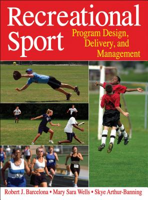 Recreational Sport: Program Design, Delivery, and Management - Barcelona, Robert, Dr., and Wells, Mary, Msc, and Arthur-Banning, Skye