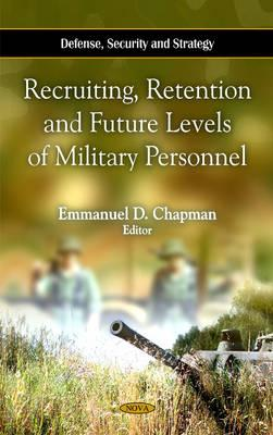 Recruiting, Retention and Future Levels of Military Personnel - Chapman, Emmanuel D.