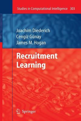 Recruitment Learning - Diederich, Joachim, and Gunay, Cengiz, and Hogan, James M.