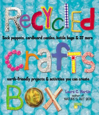 Recycled Crafts Box: Sock Puppets, Cardboard Castles, Bottle Bugs & 37 More Earth-Friendly Projects & Activities You Can Create - Martin, Laura C