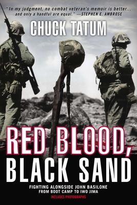 Red Blood, Black Sand: Fighting Alongside John Basilone from Boot Camp to Iwo Jima - Tatum, Chuck