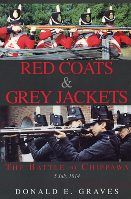 Red Coats & Grey Jackets: The Battle of Chippawa, 5 July 1814 - Graves, Donald E