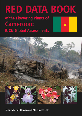 Red Data Book of the Flowering Plants of Cameroon: Iucn Global Assessments - Onana, Jean-Michel