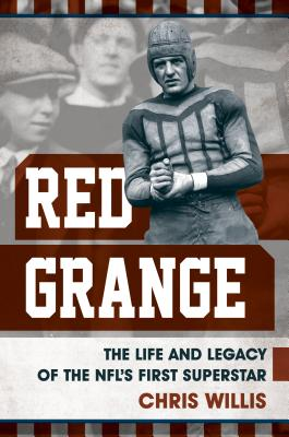 Red Grange: The Life and Legacy of the Nfl's First Superstar - Willis, Chris