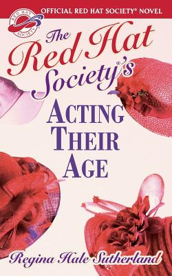 Red Hat Society(r)'s Acting Their Age - Sutherland, Regina Hale