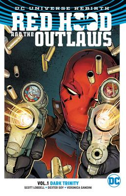 Red Hood and the Outlaws Vol. 1: Dark Trinity (Rebirth) - Lobdell, Scott