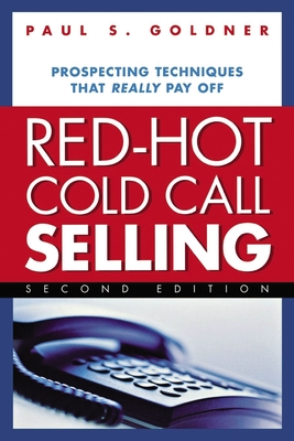 Red-Hot Cold Call Selling: Prospecting Techniques That Really Pay Off - Goldner, Paul S