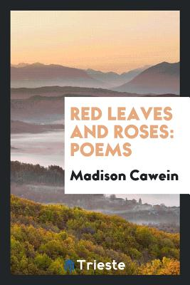 Red Leaves and Roses: Poems - Cawein, Madison
