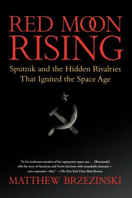 Red Moon Rising: Sputnik and the Hidden Rivalries That Ignited the Space Age - Brzezinski, Matthew