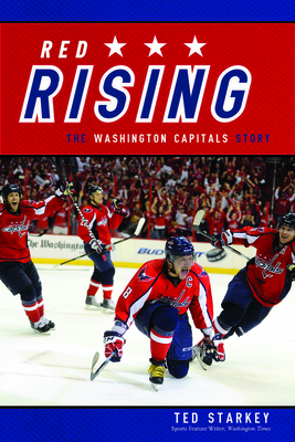 Red Rising: The Washington Capitals Story - Starkey, Ted