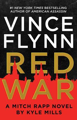Red War: A Mitch Rapp Novel by Kyle Mills - Flynn, Vince