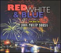 Red, White & Blue: The Best of John Philip Sousa - John Philip Sousa