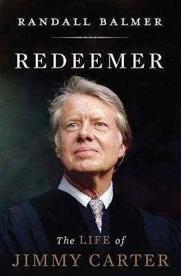 Redeemer: The Life of Jimmy Carter - Balmer, Randall