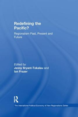 Redefining the Pacific?: Regionalism Past, Present and Future - Frazer, Ian, and Bryant-Tokalau, Jenny (Editor)