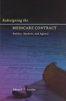 Redesigning the Medicare Contract: Politics, Markets, and Agency - Lawlor, Edward F